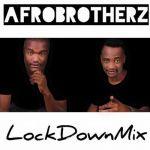 Afro Brotherz – Lockdown Mix