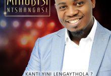 Photo of Mthobisi Ntshangase – Kanti Yini Lengaythola – (Remix)