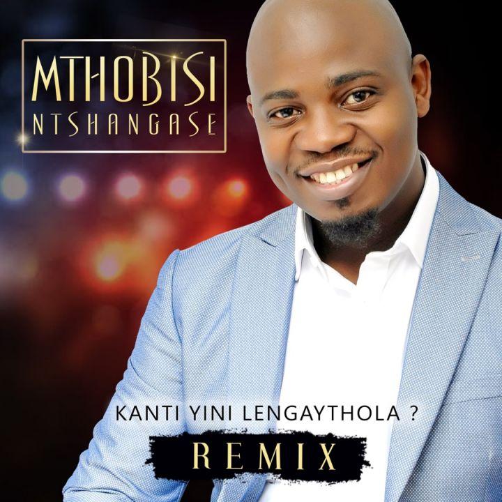 Mthobisi Ntshangase  – Kanti Yini Lengaythola  – (Remix) Image