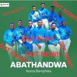 "Gospel Group, Abathandwa Drops ""Noma Bemphika"""