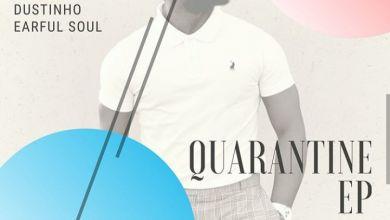 Photo of Chymamusique Presents: Quarantine EP Ft. Dustinho, MK Clive & Earful Soul