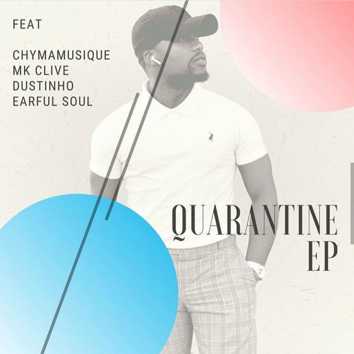 Chymamusique Presents: Quarantine EP Ft. Dustinho, MK Clive & Earful Soul