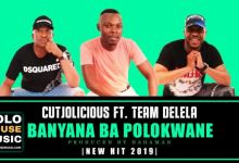 Photo of Cutjolicious – Bana Ba Polokwane ft. Team Delela
