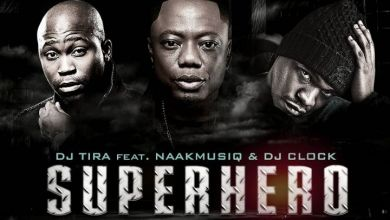 Photo of DJ Tira – SuperHero ft. NaakMusiQ & DJ Clock