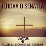 Villager SA – Jehova O Senatla ft. Crowned Soul & Icon Lamaf