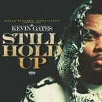 "Kevin Gates Releases Self-Motivating ""Still Hold Up"""