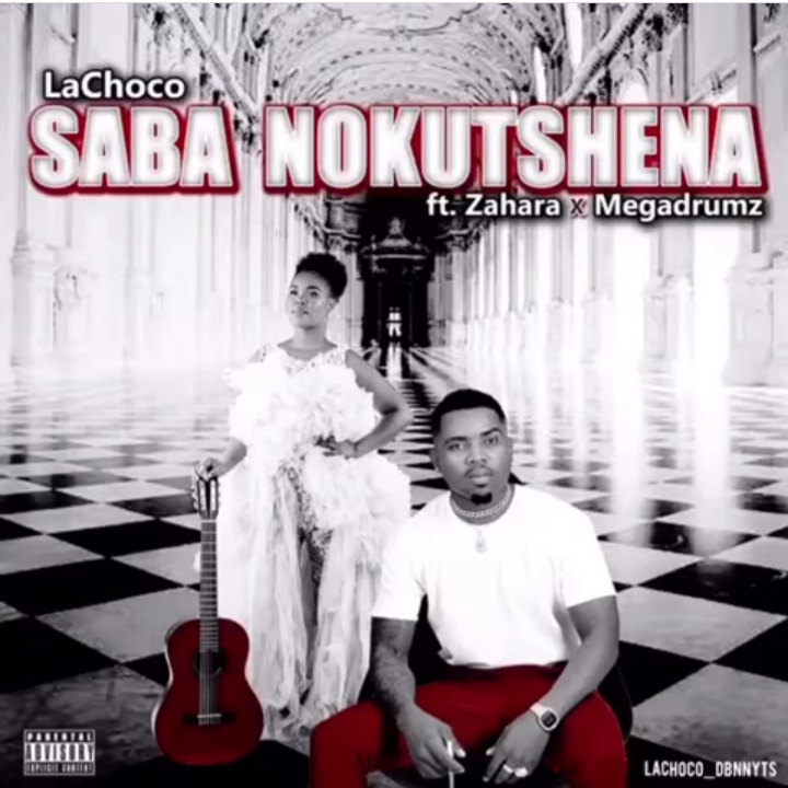 LaChoco – Saba Nokutshena ft. Zahara x Megadrumz Dropping Tomorrow