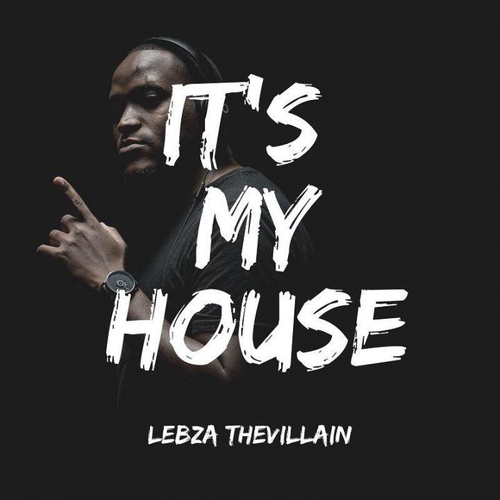 Lebza TheVillain – It's My House EP