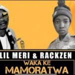 Lil Meri & Rackzen – Waka Ke Mamoratwa