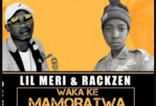 Photo of Lil Meri & Rackzen – Waka Ke Mamoratwa