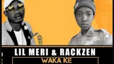 Photo of Lil Meri & Rackzen – Waka Ke Mamoratwa
