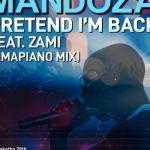 "Mandoza Returns With ""Pretend I'm Back"" (Amapiano Mix) Featuring Zami"