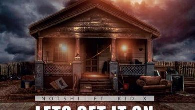 Photo of Notshi – Lets Get It On ft. Kid X