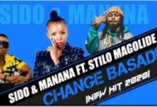 Sido & Manana – Change Basadi ft. Stilo Magolide