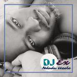 DJ Ex  – Ndoda Uzele