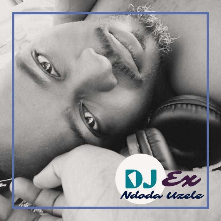 DJ Ex » Ndoda Uzele »