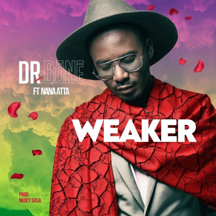 Dr. Bone » Weaker (feat. Nana Atta) »
