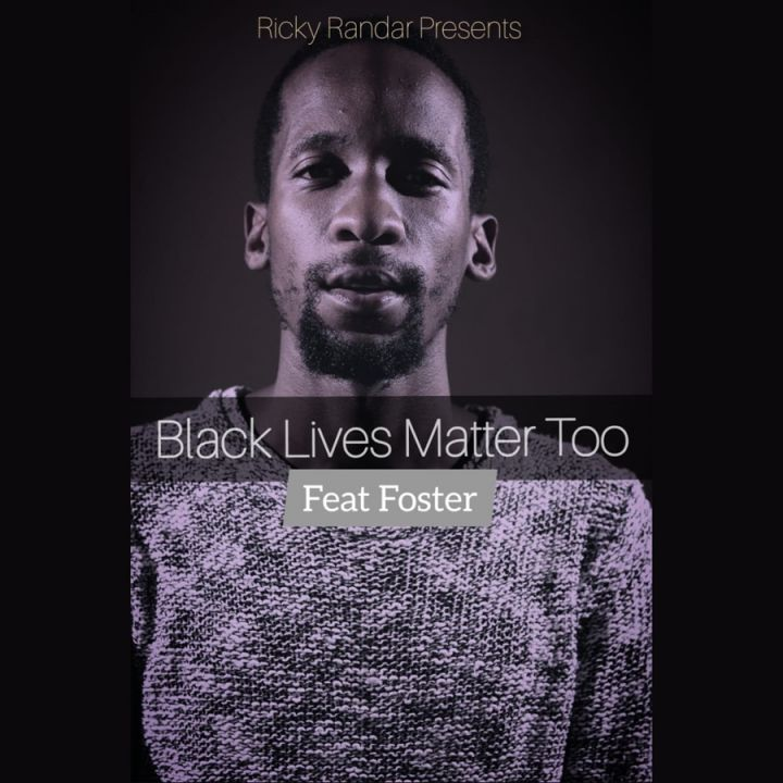 Ricky Randar » Black Lives Matter Too (feat. Foster) »