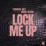 Tamara Dey  - Lock Me Up (feat. Mobi Dixon)