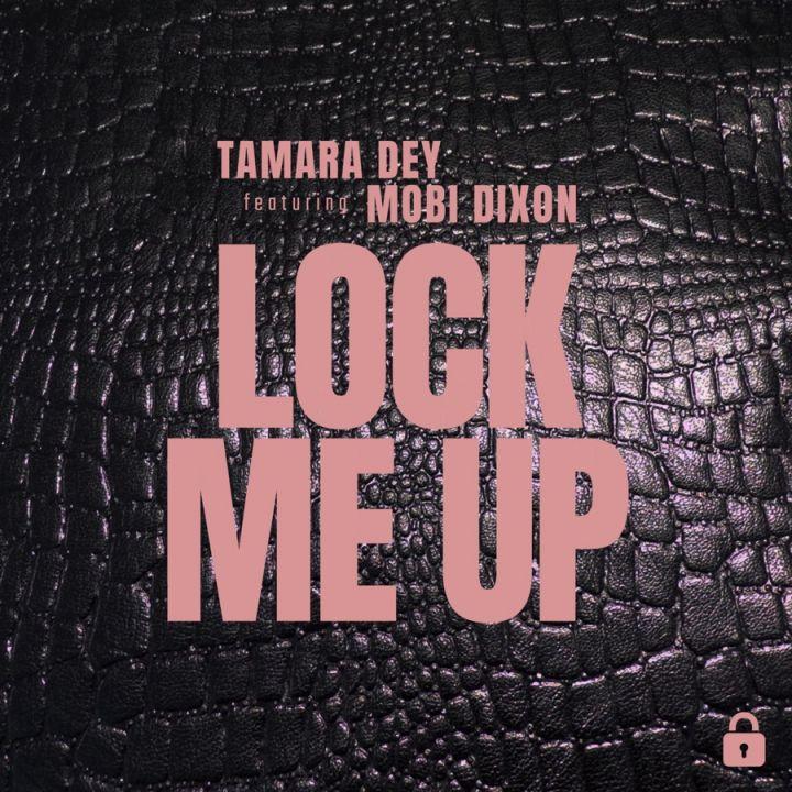 Tamara Dey » Lock Me Up (feat. Mobi Dixon) »