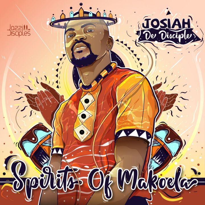 Josiah De Disciple & JazziDisciples » Today's Kings » Spirits of Makoela