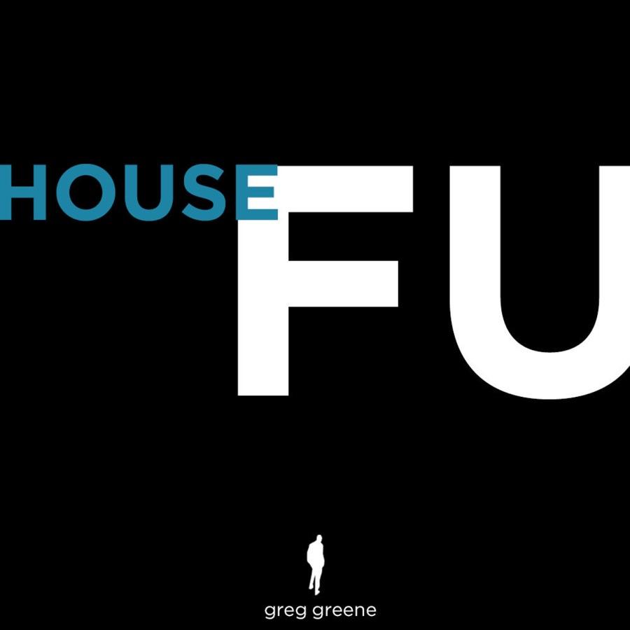 Greg Greene » House FU »