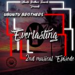 Ubuntu Brothers, Epic Soul ZA & Welle  – Some Days Will Be Better  – Everlasting – 2nd Musical Episode