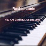 Rashid Lanie – You Are Beautiful, So Beautiful