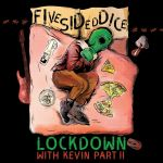 FiveSidedDice – Give the World – Lockdown With Kevin, Pt. 2 – EP
