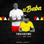 Thulasizwe Returns With Ubaba Featuring Dj Tpz