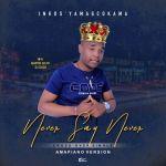 Inkos'yamagcokama – Never Say (feat. DJ Zaizo & Martin Da Dr) – (Amapiano Version)
