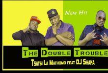 The Double Trouble And DJ Shaka Collab On Tsatsi La Mathomo