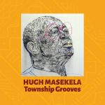 """Hugh Masekela's """"Township Grooves"""" Is Out"""