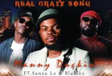 Photo of Manny Duckin – Real Crazy Song ft. Blaklez & Sanza Lo