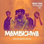 Magix Enga Ft. Boondocks Gang – Mambichwa