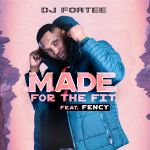 "DJ Fortee Enlists Fency For ""Made For The Fit"""