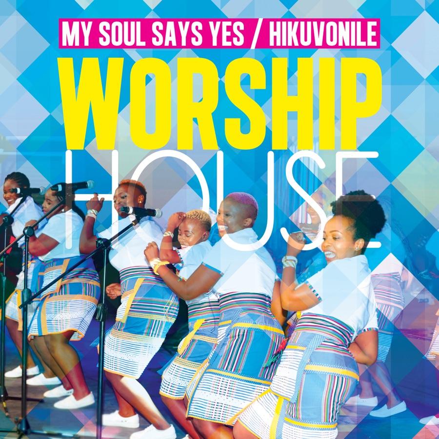 Worship House  – My Soul Says Yes / Hikuvonile Image
