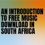 An Introduction To Free & Paid Music Download In South Africa