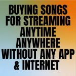 Buying Music To Stream Anytime Anywhere Without Any App & Internet