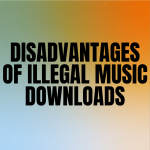 Disadvantages Of Illegal Music Downloads