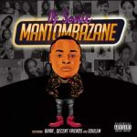 Dj Sonic SA – Mantombazane ft. Bhar, Decent Friends and Soulem