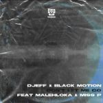 Djeff & Black Motion – Don't Let Me Go Ft. Malehloka & Miss P
