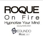 """Roque Drops 2-tracks EP With """"On Fire"""" And """"Hypnotize Your Mind"""""""