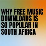 Why Free Music Downloads Is So Popular In South Africa