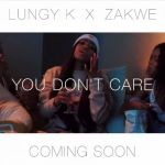"""Zakwe Shares Upcoming Single """"You Don't Care"""" Feat. Lungy K"""