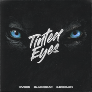 Tinted Eyes (feat. blackbear & 24kGoldn) - DVBBS