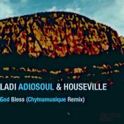 God Bless (Chymamusique Turbulent Remix) - Ladi Adiosoul & Houseville
