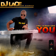 I Will Always Love You (feat. SI22KILE) - DJ Lace