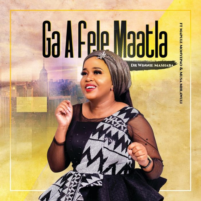 Dr Winnie Mashaba - Ga A Fele Maatla (feat. Mapule Monyepao & Musa Mhlawuli) - Single