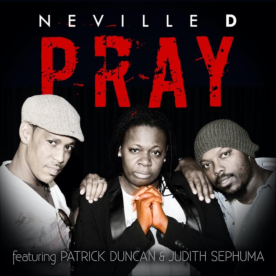 Neville D  – Pray ft. Patrick Duncan & Judith Sephuma Image